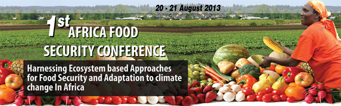 "First Africa Food Security Conference – ""Harnessing Ecosystem based Approaches for Food Security and Adaptation to Climate Change in Africa"""